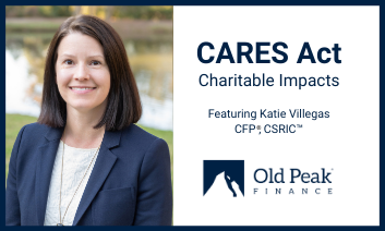 Old Peak Finance - The CARES Act: What You Need to Know About the Impact on Charitable Giving